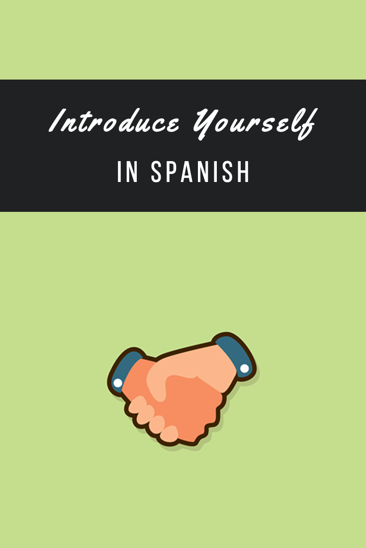 how to introduce yourself in spanish my daily spanish introduce yourself in spanish