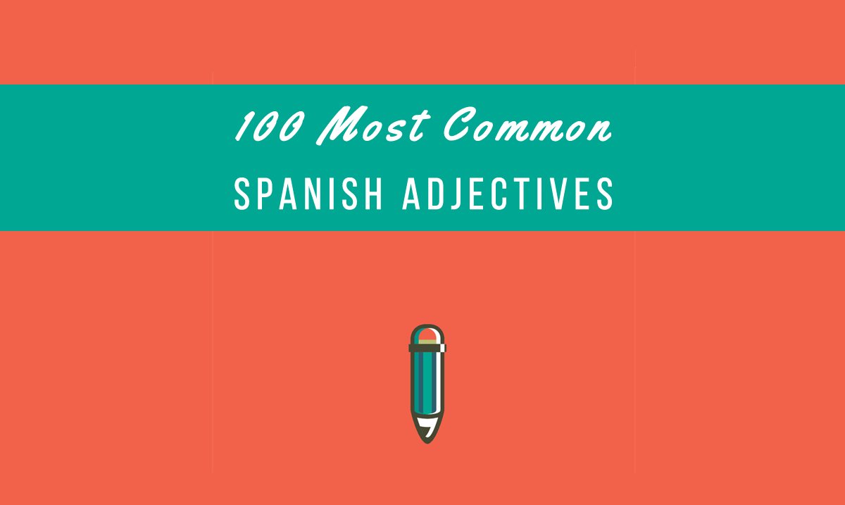 100 Most Common Spanish Adjectives [+ PDF] - My Daily Spanish