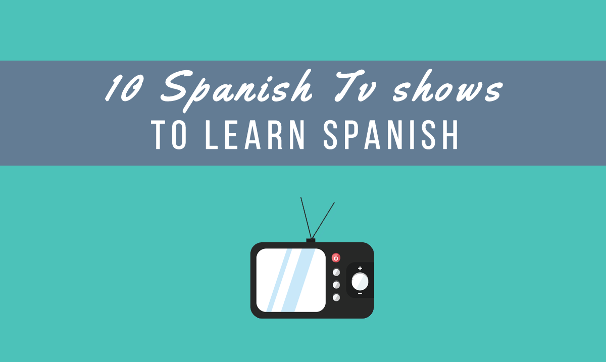 THE BEST SPANISH TV SHOWS TO LEARN SPANISH