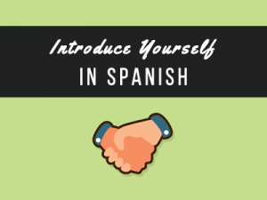 Introduce Yourself in Spanish