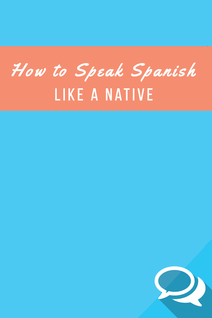 Speak Spanish like a Native
