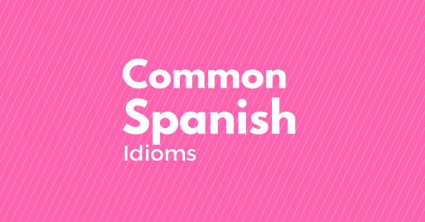 20 common spanish idioms
