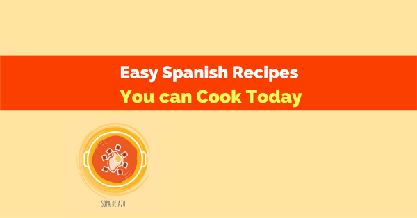 easy spanish recipes you can cook today