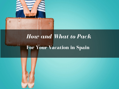 how and what to pack for your vacation in spain blog