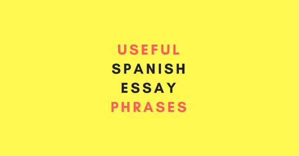 useful spanish words for essays A collection of useful phrases in spanish, a romance language spoken in spain and most of south and central america.