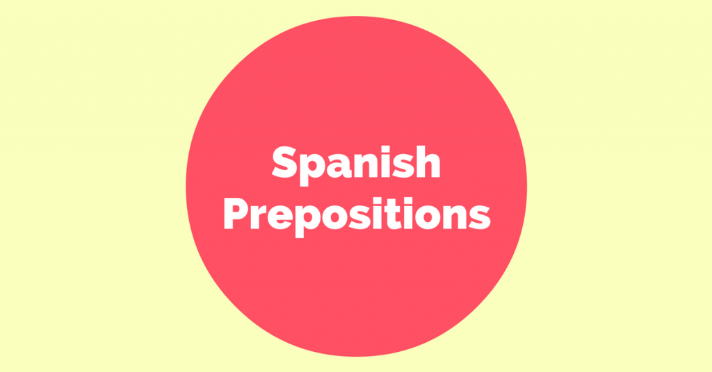 An Introduction to Spanish Prepositions