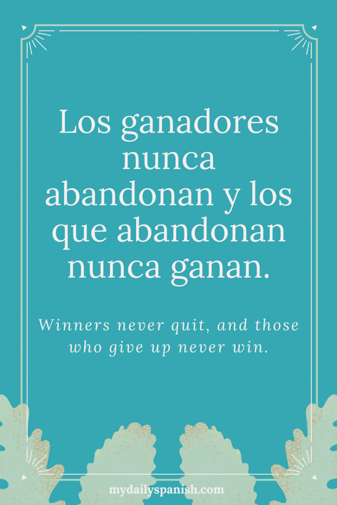 Spanish Quote 1. Los Ganadores Nunca Abandonan Y Los Que Abandonan Nunca  Ganan. Winners Never Quit, And Those Who Give Up Never Win.