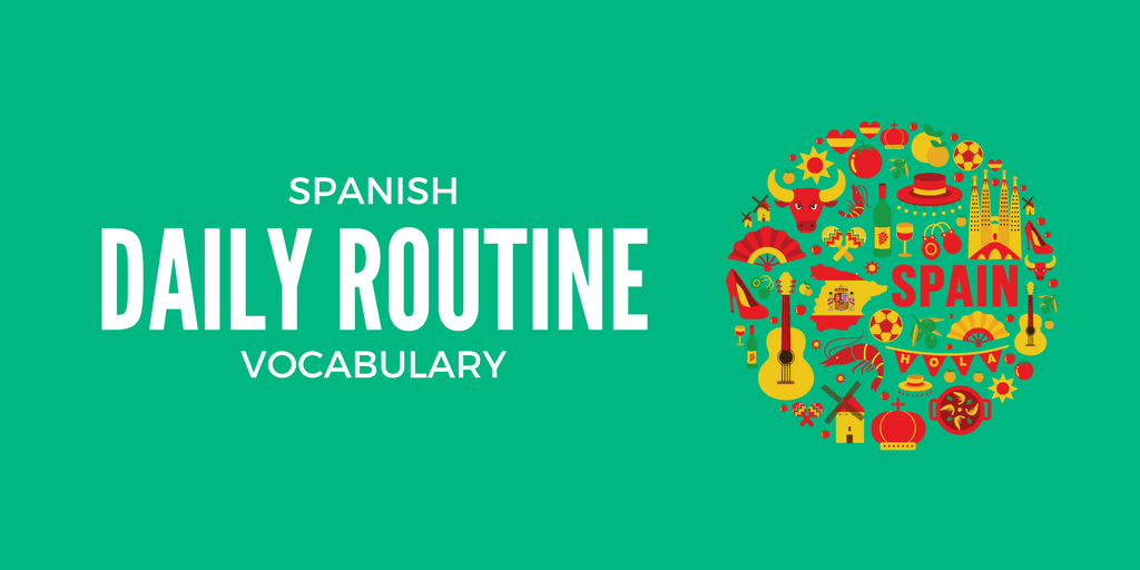 spanish daily routine vocabulary 65 words for daily activities