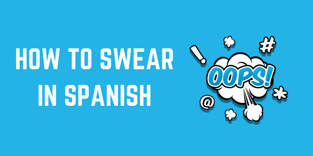 36 Spanish Curse Words That Are Nsfw My Daily Spanish