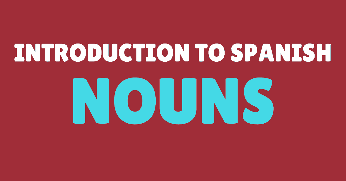 A Simple Guide to Spanish Nouns for Beginners - My Daily Spanish