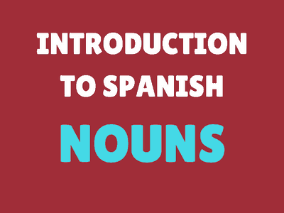 Introduction to Spanish Nouns
