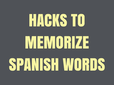 Hacks to Memorize Spanish Words