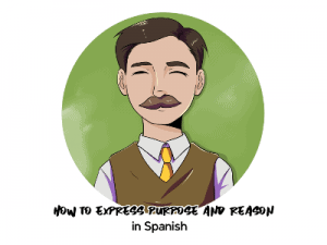 How to Express Purpose and Reasons in Spanish TH