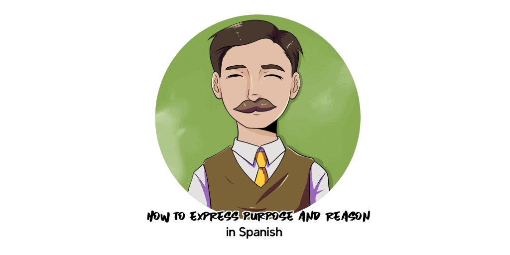 How to Express Purpose and Reasons in Spanish TW