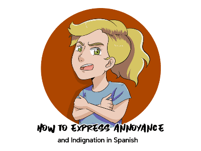 How to Express Annoyance and Indignation in Spanish TH